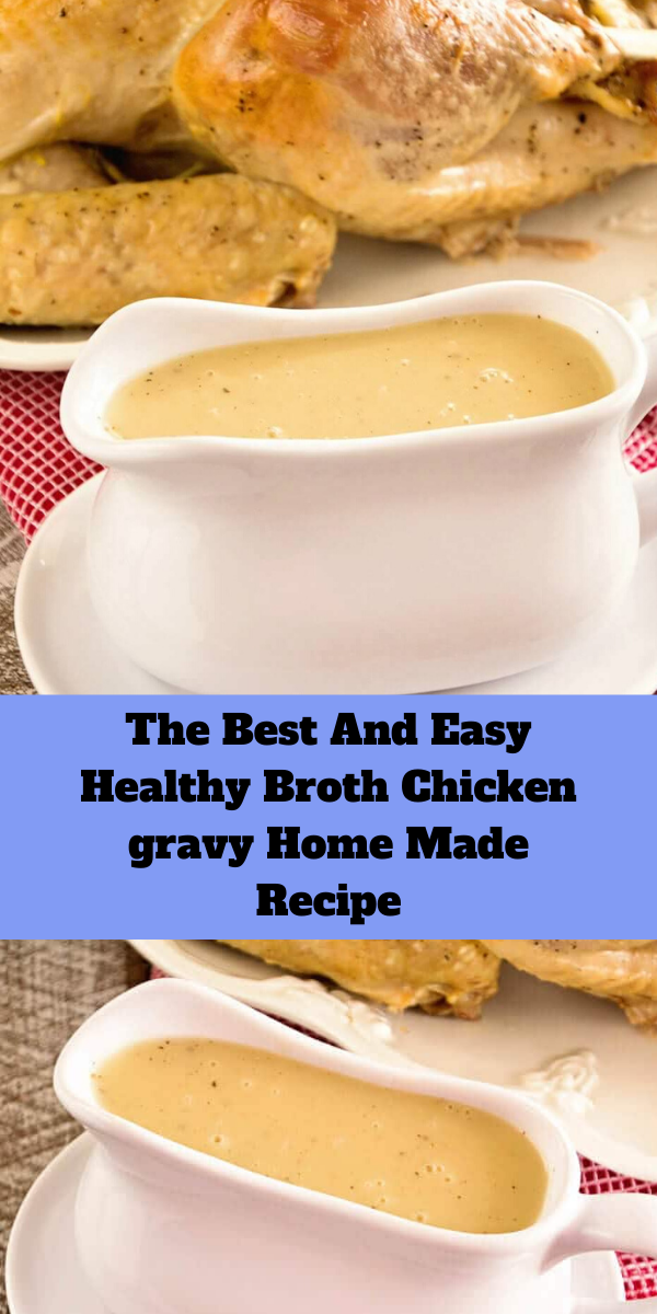The Best And Easy Healthy Broth Chicken gravy Home Made Recipe
