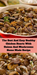 The Best And Easy Healthy Chicken Hearts With Onions And Mushrooms Home Made Recipe