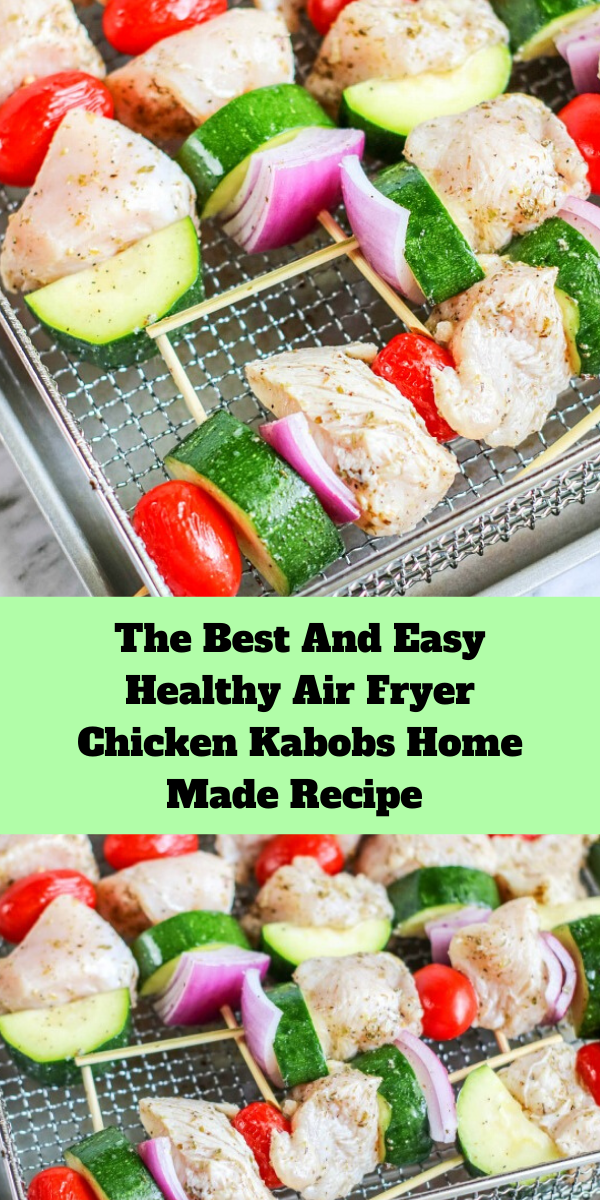 The Best And Easy Healthy Air Fryer Chicken Kabobs Home Made Recipe