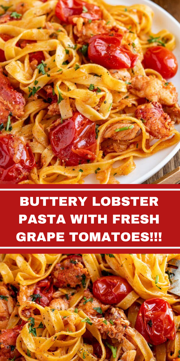 BUTTERY LOBSTER PASTA WITH FRESH GRAPE TOMATOES!!!
