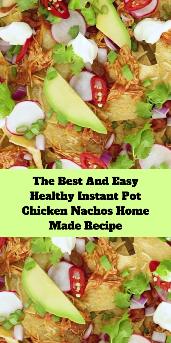 The Best And Easy Healthy Instant Pot Chicken Nachos Home Made Recipe