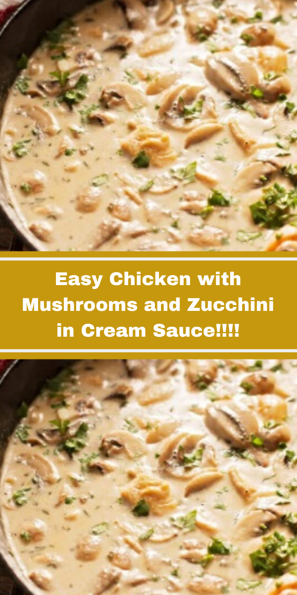 Easy Chicken with Mushrooms and Zucchini in Cream Sauce!!!!