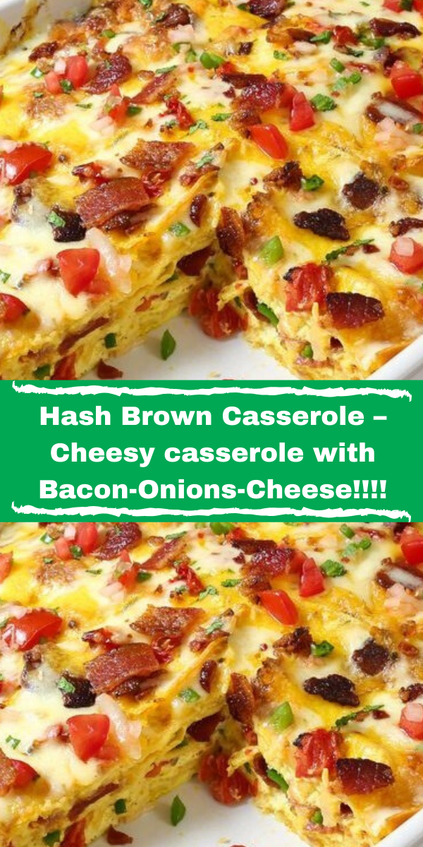 Hash Brown Casserole – Cheesy casserole with Bacon-Onions-Cheese!!!!