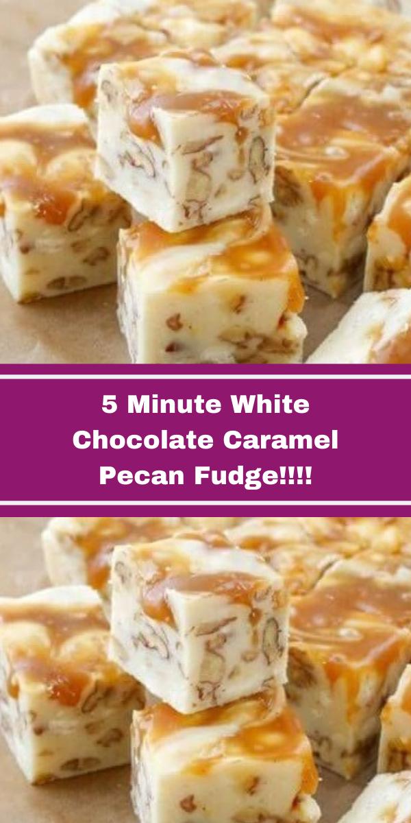5 Minute White Chocolate Caramel Pecan Fudge!!!
